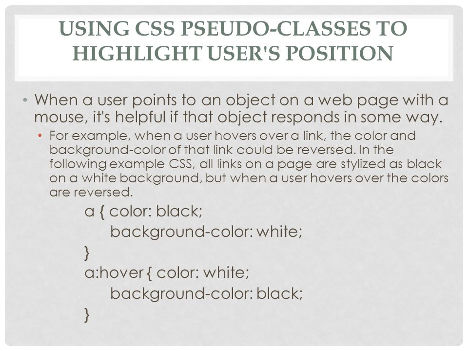 USING CSS PSEUDO-CLASSES TO HIGHLIGHT USER S POSITION When a user points to an object on a web page with a mouse, it s helpful if that object responds in some way.