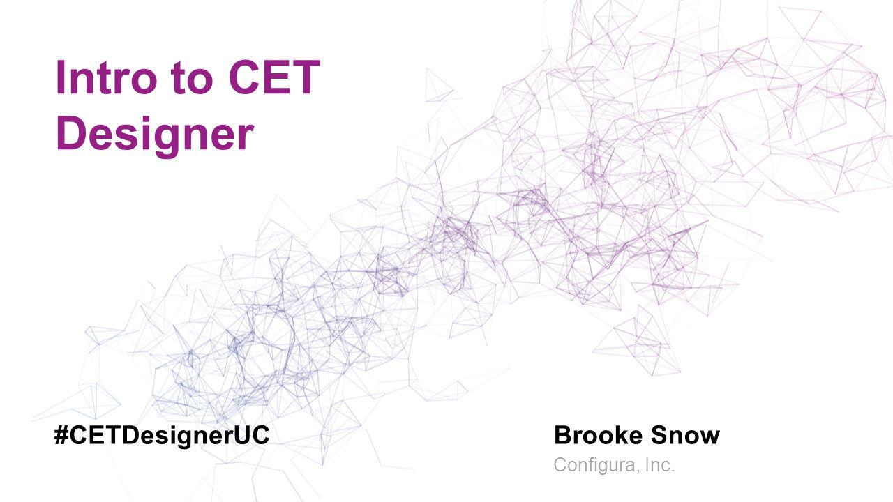 Intro to CET Designer Brooke Snow Configura, Inc. #CETDesignerUC
