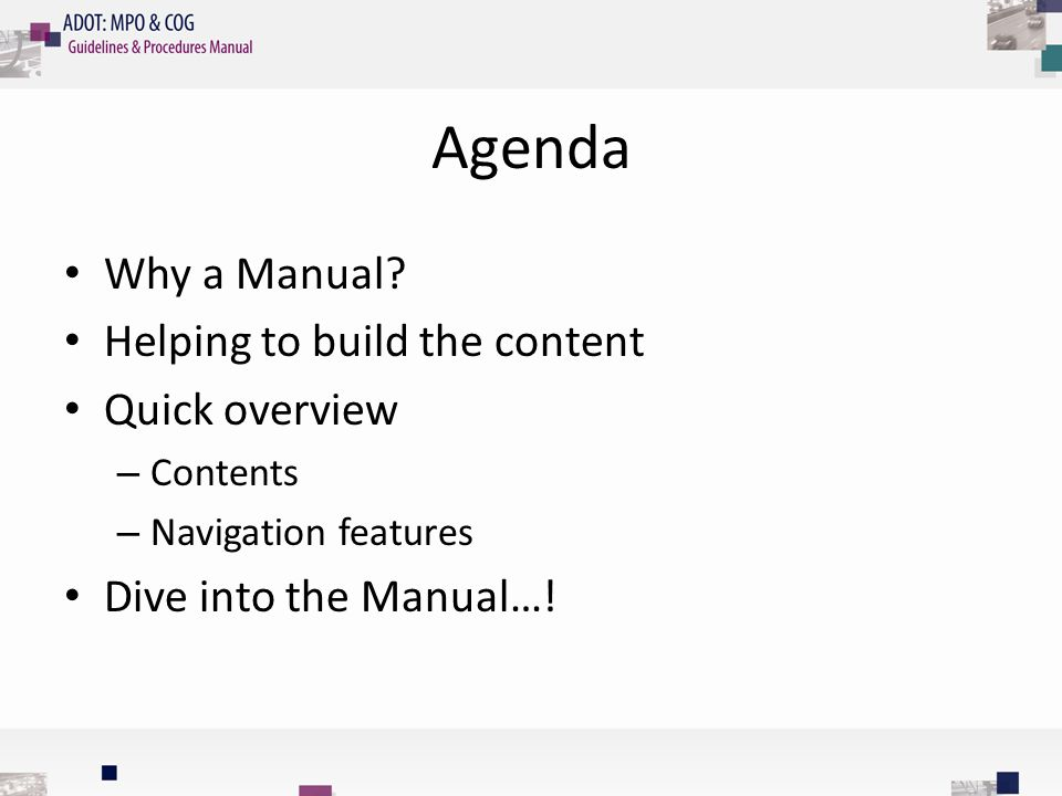 Agenda Why a Manual? Helping to build the content Quick overview – Contents – Navigation features Dive into the Manual…!