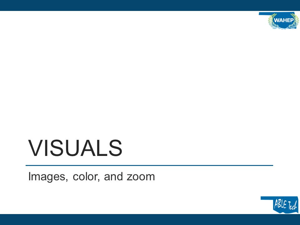 VISUALS Images, color, and zoom
