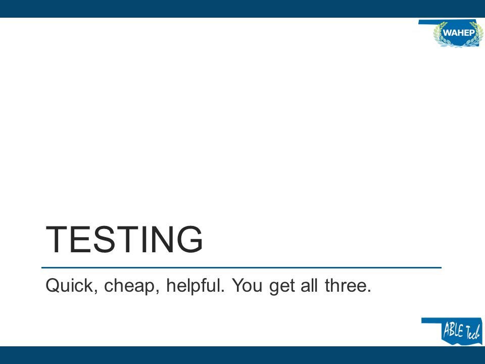 TESTING Quick, cheap, helpful. You get all three.