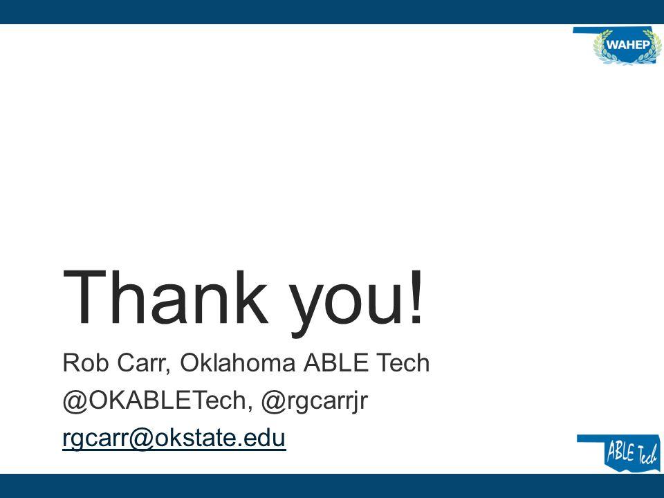 Thank you! Rob Carr, Oklahoma ABLE Tech @OKABLETech, @rgcarrjr rgcarr@okstate.edu