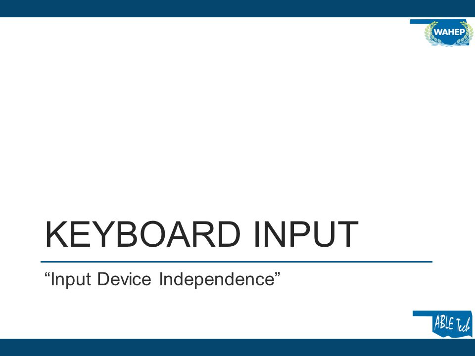 KEYBOARD INPUT Input Device Independence