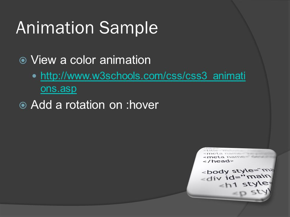 Animation Sample  View a color animation http://www.w3schools.com/css/css3_animati ons.asp http://www.w3schools.com/css/css3_animati ons.asp  Add a rotation on :hover