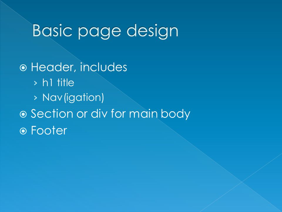  Header, includes › h1 title › Nav(igation)  Section or div for main body  Footer