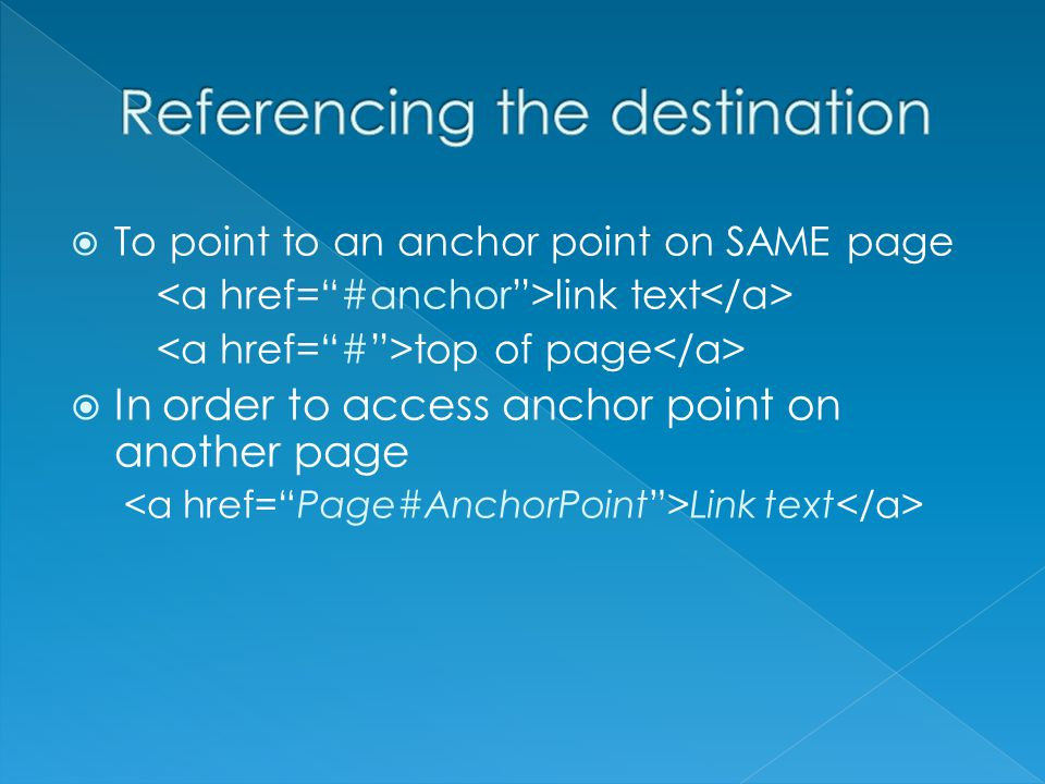  To point to an anchor point on SAME page link text top of page  In order to access anchor point on another page Link text