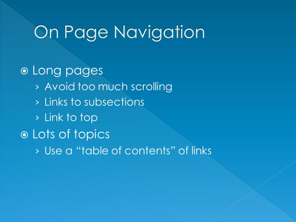  Long pages › Avoid too much scrolling › Links to subsections › Link to top  Lots of topics › Use a table of contents of links