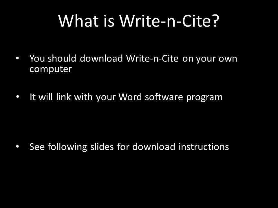 What is Write-n-Cite? You should download Write-n-Cite on your own computer It will link with your Word software program See following slides for down