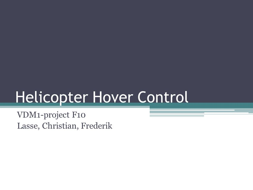 Helicopter Hover Control VDM1-project F10 Lasse, Christian, Frederik