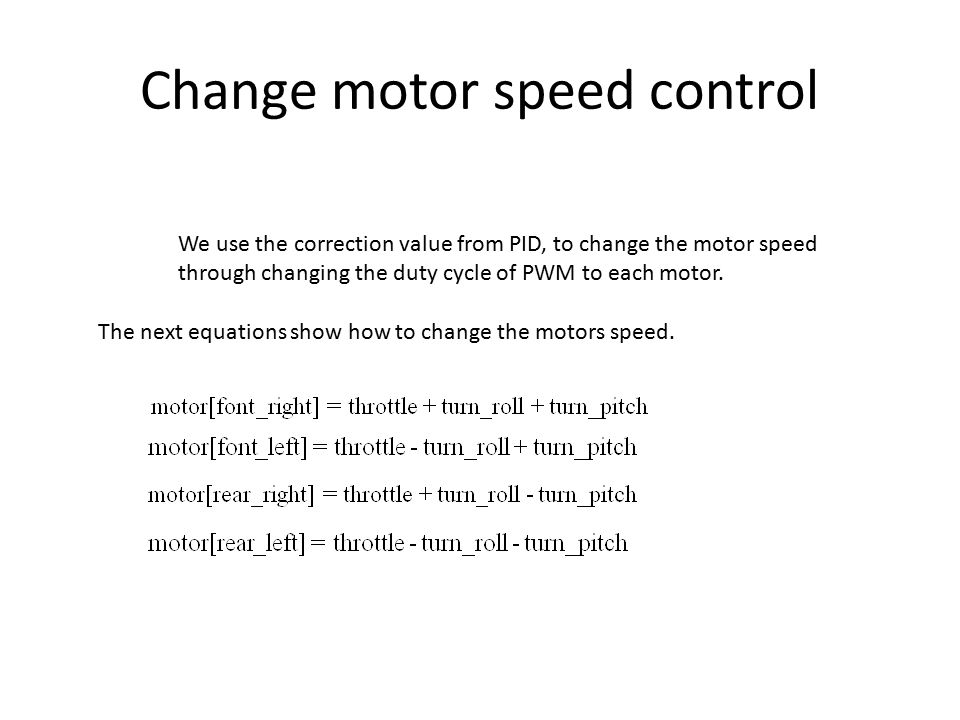 Change motor speed control We use the correction value from PID, to change the motor speed through changing the duty cycle of PWM to each motor. The n