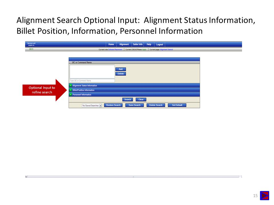 Alignment Search Optional Input: Alignment Status Information, Billet Position, Information, Personnel Information Optional Input to refine search 15