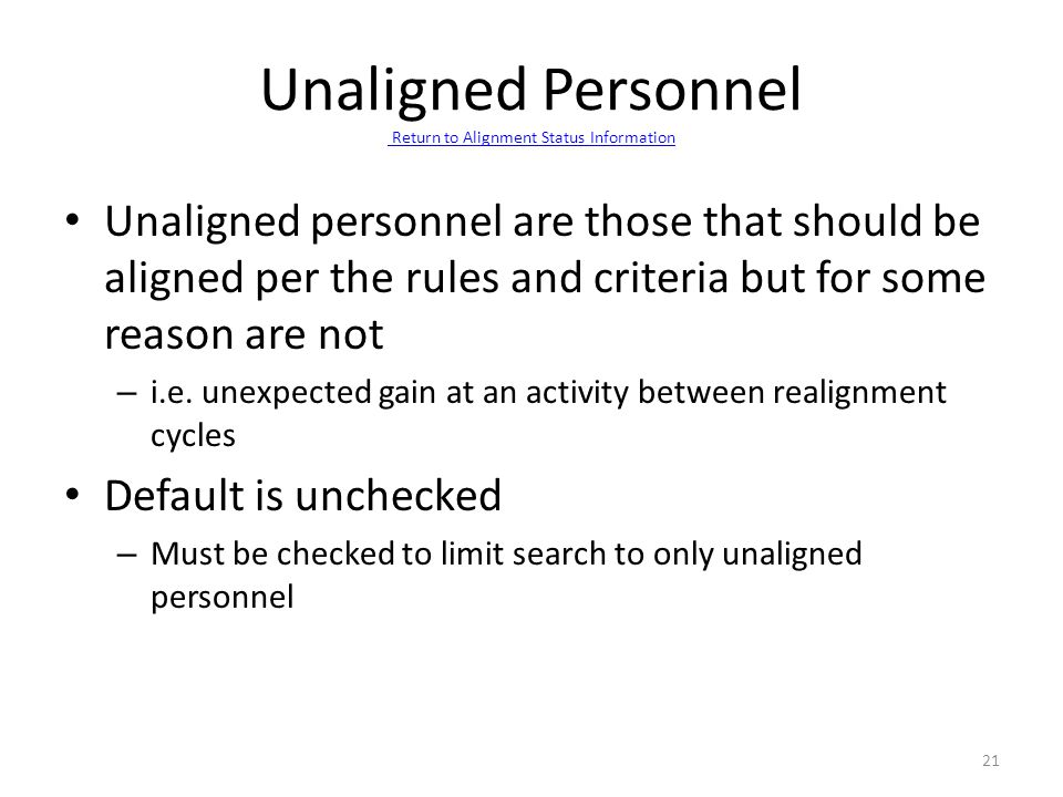 Unaligned Personnel Return to Alignment Status Information Return to Alignment Status Information Unaligned personnel are those that should be aligned