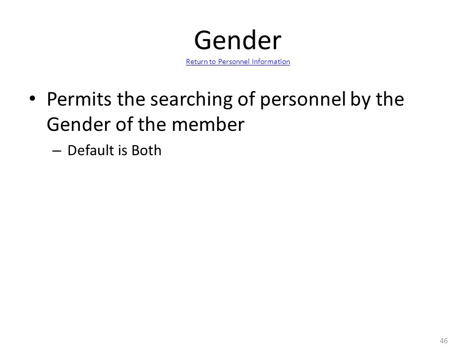 Gender Return to Personnel Information Return to Personnel Information Permits the searching of personnel by the Gender of the member – Default is Bot