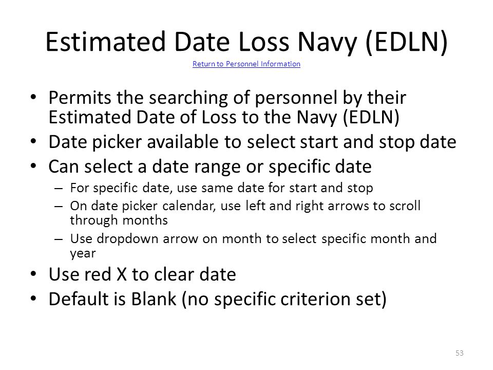 Estimated Date Loss Navy (EDLN) Return to Personnel Information Return to Personnel Information Permits the searching of personnel by their Estimated