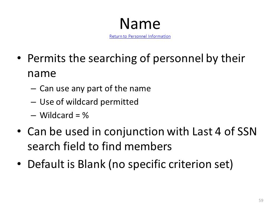 Name Return to Personnel Information Return to Personnel Information Permits the searching of personnel by their name – Can use any part of the name –