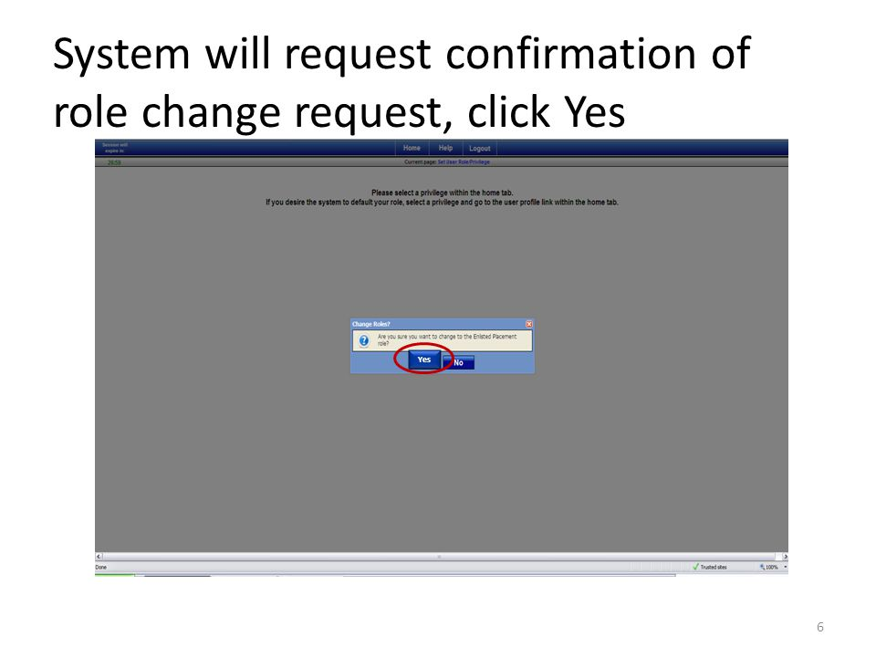System will request confirmation of role change request, click Yes 6 Yes