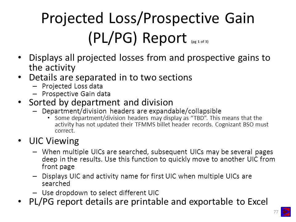 Projected Loss/Prospective Gain (PL/PG) Report (pg 1 of 3) Displays all projected losses from and prospective gains to the activity Details are separa