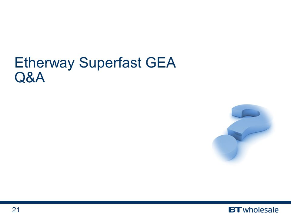 21 Etherway Superfast GEA Q&A