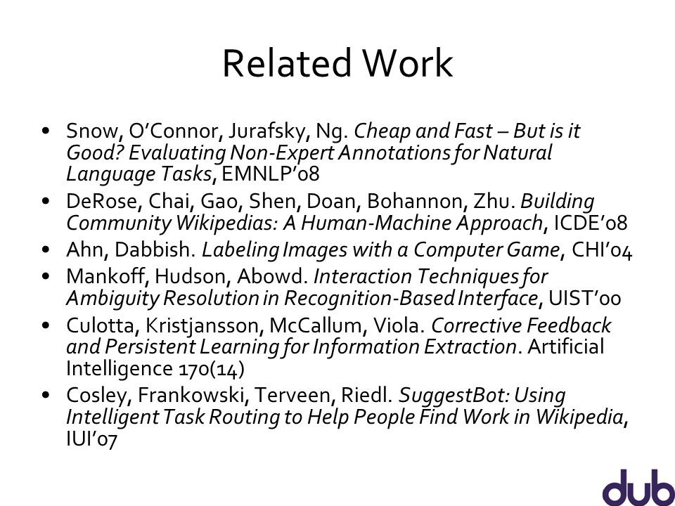 Related Work Snow, O'Connor, Jurafsky, Ng. Cheap and Fast – But is it Good.
