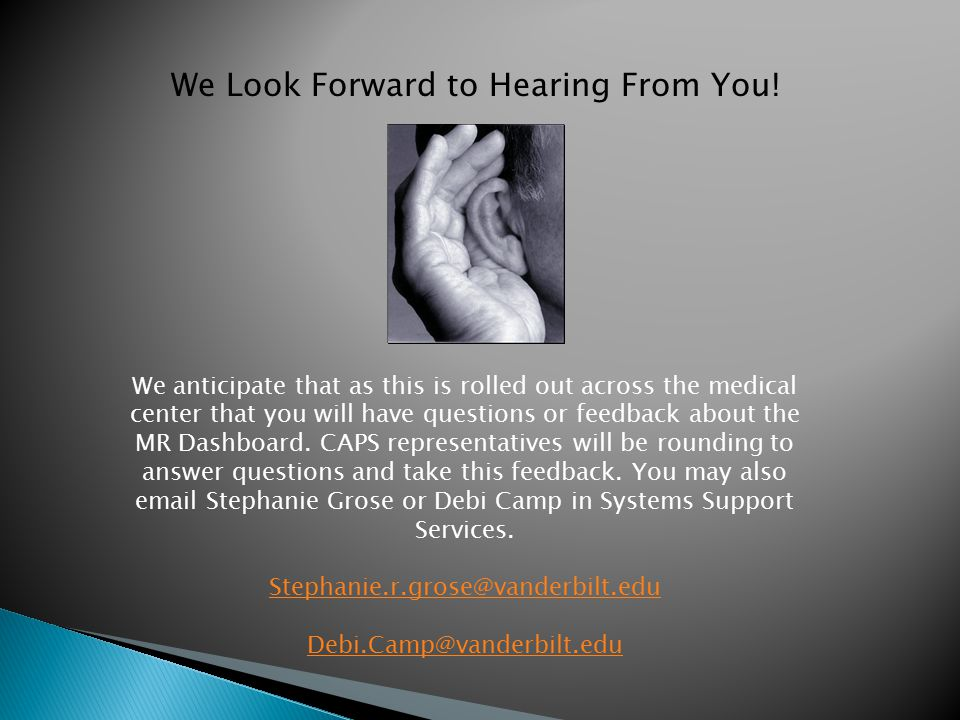 We anticipate that as this is rolled out across the medical center that you will have questions or feedback about the MR Dashboard.