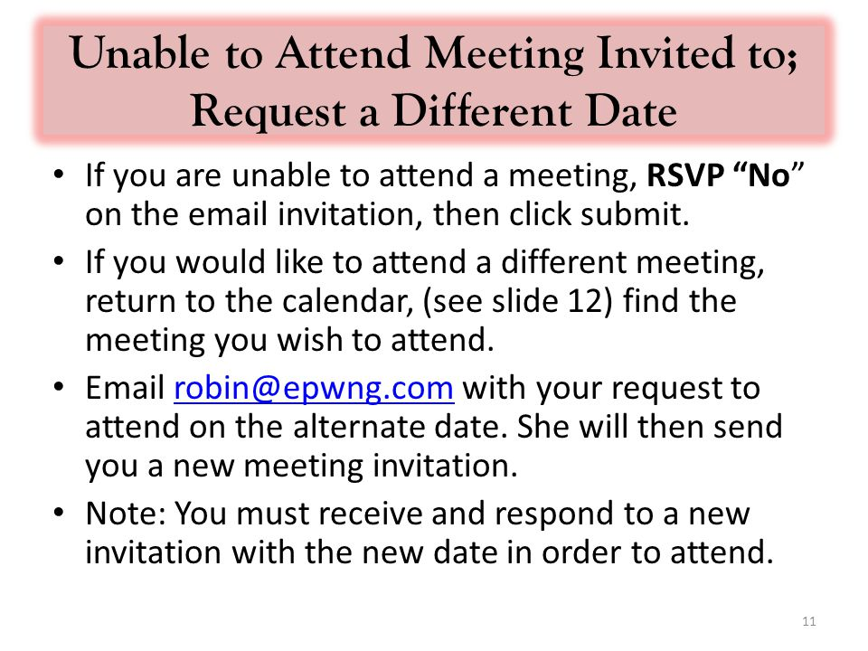 Unable to Attend Meeting Invited to; Request a Different Date If you are unable to attend a meeting, RSVP No on the  invitation, then click submit.