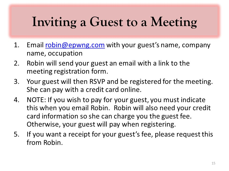 Inviting a Guest to a Meeting 1. with your guest's name, company name, 2.Robin will send your guest an  with a link to the meeting registration form.