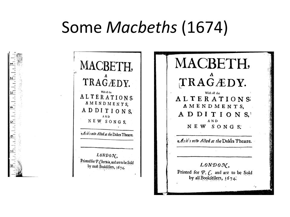 John Downes on the 1670s Macbeth The Tragedy of Macbeth, alter'd by Sir William Davenant; being drest in all its Finery, as new Cloath's, new Scenes, Machines, as flying for the Witches; with all the singing and dancing in it…it being all excellently perform'd being in the nature of an Opera, it Recompenc'd double the Expence; it proves still [1708] a lasting Play.