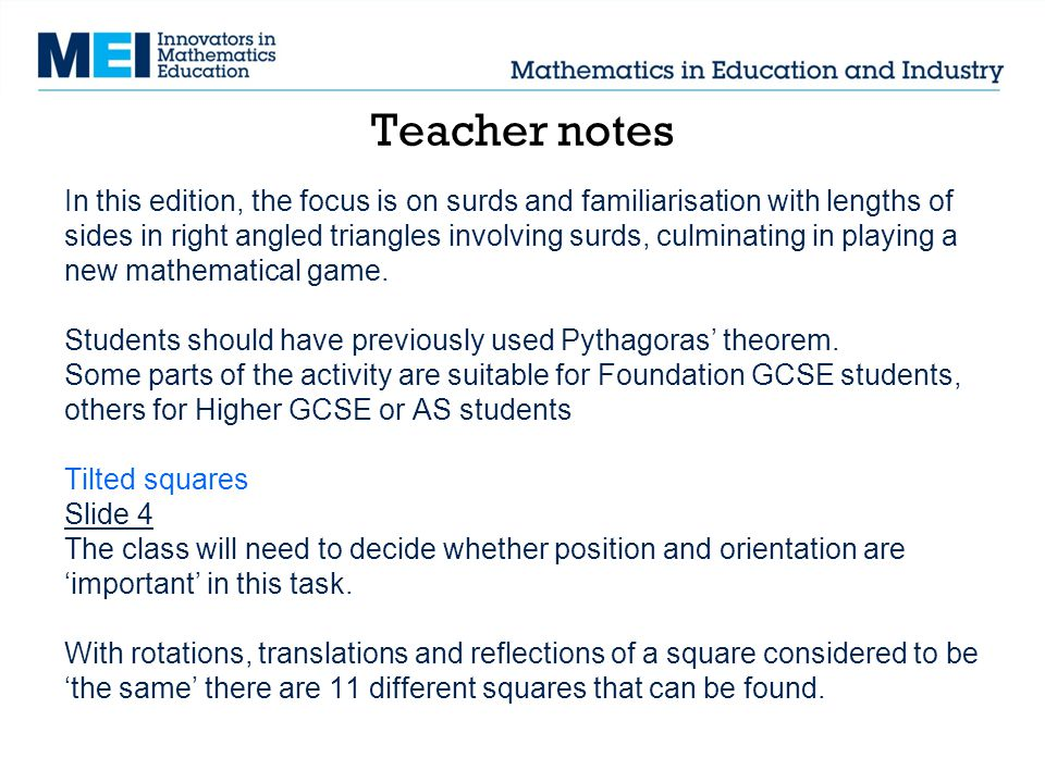 Teacher notes In this edition, the focus is on surds and familiarisation with lengths of sides in right angled triangles involving surds, culminating