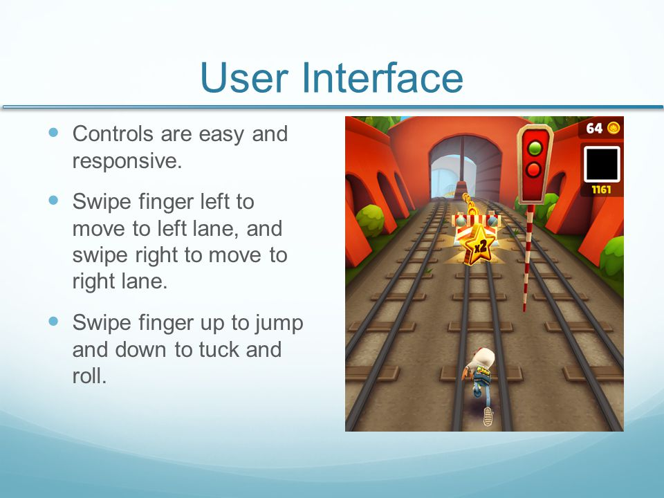 Gameplay The player has to run along a set of subway tracks and is always moving forward.