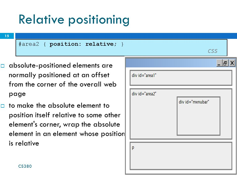 Relative positioning 15 #area2 { position: relative; } CSS  absolute-positioned elements are normally positioned at an offset from the corner of the