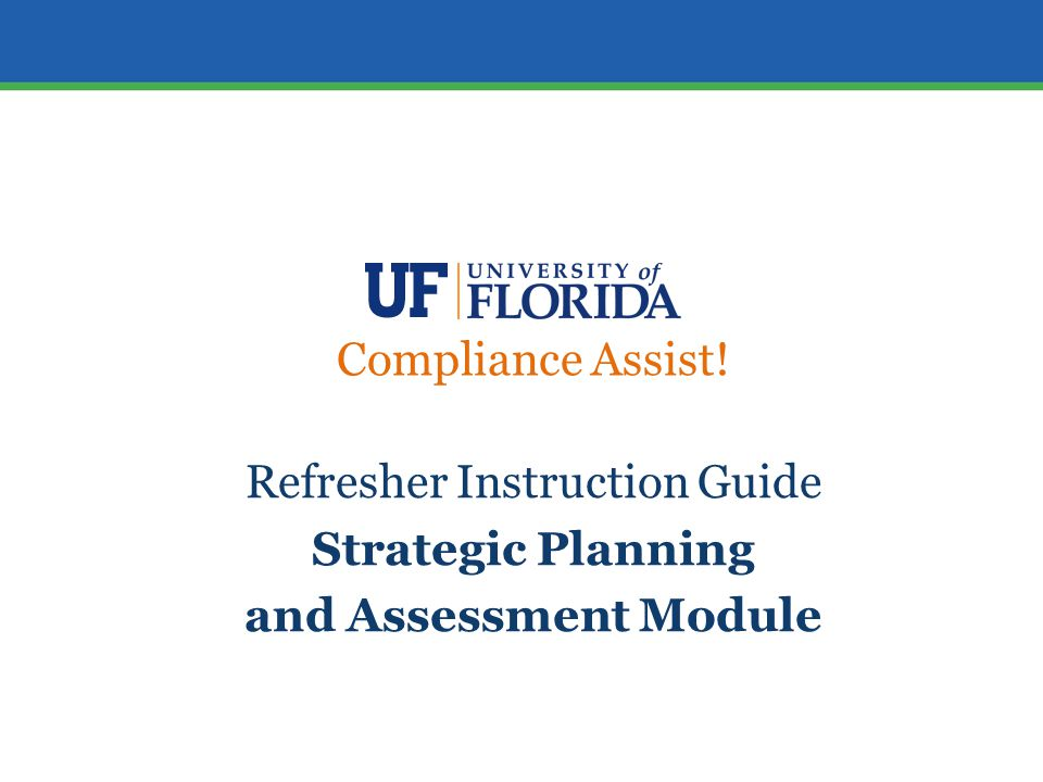 Compliance Assist! Refresher Instruction Guide Strategic Planning and Assessment Module