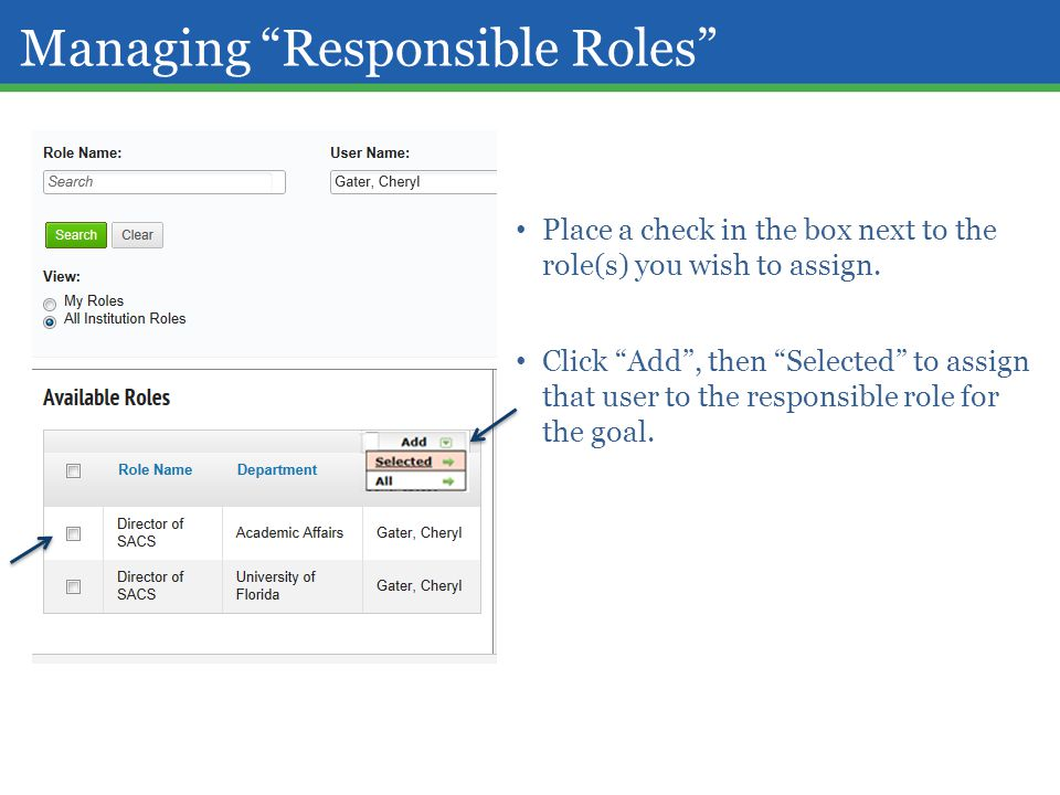 "Managing ""Responsible Roles"" Place a check in the box next to the role(s) you wish to assign. Click ""Add"", then ""Selected"" to assign that user to the"