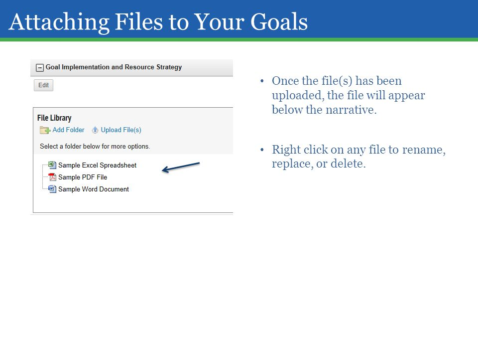 Attaching Files to Your Goals Once the file(s) has been uploaded, the file will appear below the narrative. Right click on any file to rename, replace