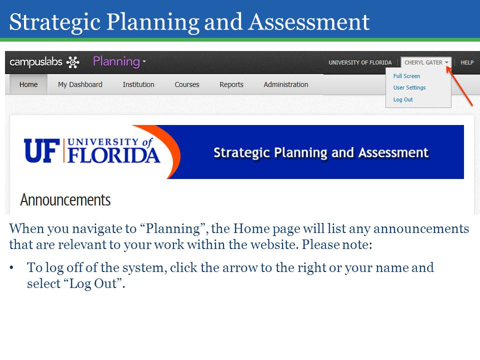 "Strategic Planning and Assessment When you navigate to ""Planning"", the Home page will list any announcements that are relevant to your work within the"