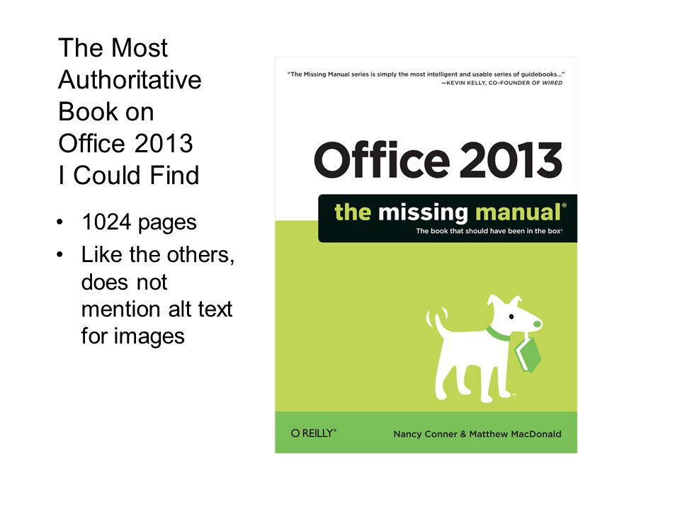The Most Authoritative Book on Office 2013 I Could Find 1024 pages Like the others, does not mention alt text for images
