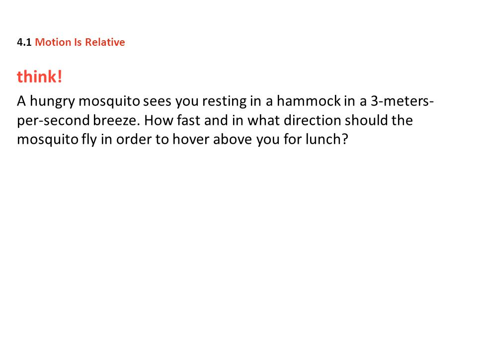 think.A hungry mosquito sees you resting in a hammock in a 3-meters- per-second breeze.