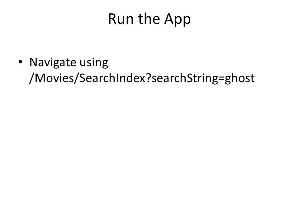 Run the App Navigate using /Movies/SearchIndex searchString=ghost