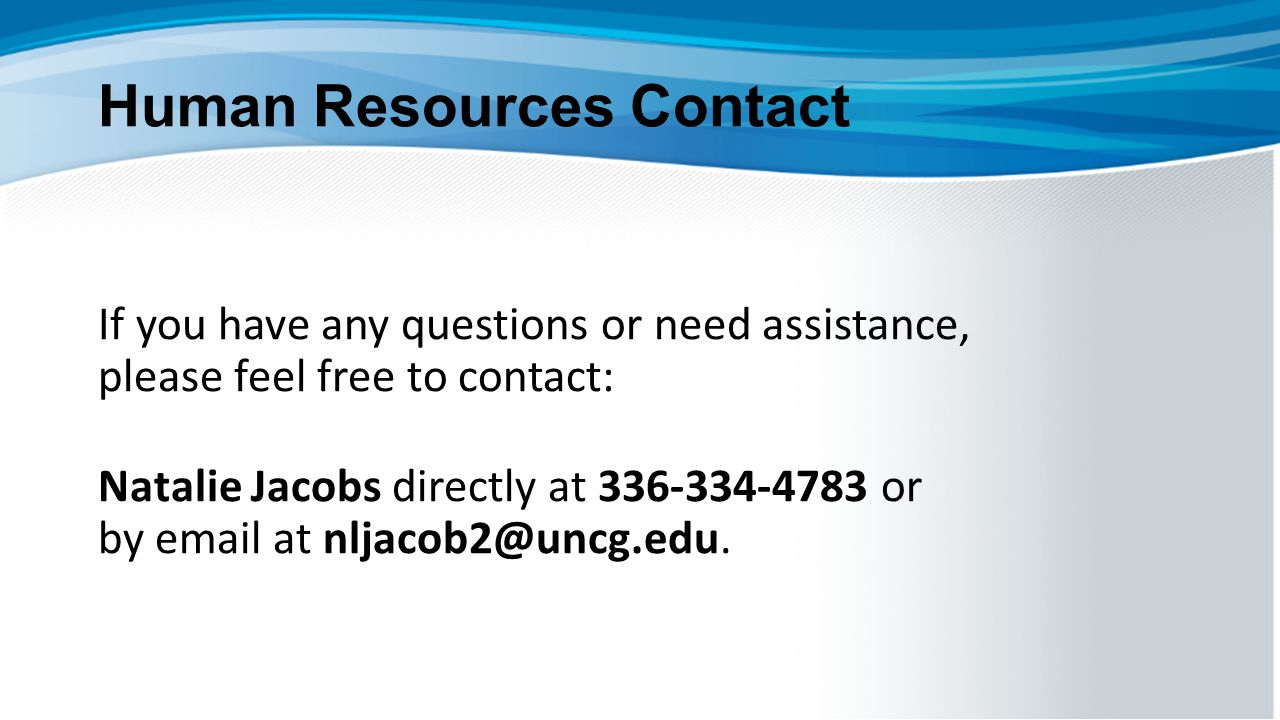 Human Resources Contact If you have any questions or need assistance, please feel free to contact: Natalie Jacobs directly at 336-334-4783 or by email at nljacob2@uncg.edu.