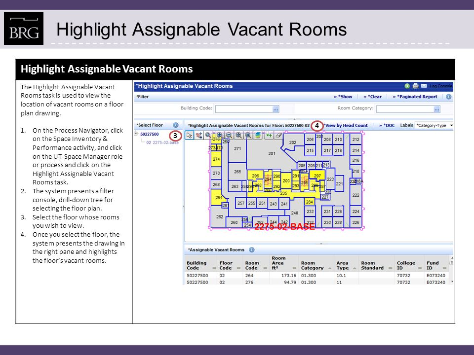 Highlight Assignable Vacant Rooms The Highlight Assignable Vacant Rooms task is used to view the location of vacant rooms on a floor plan drawing. 1.O