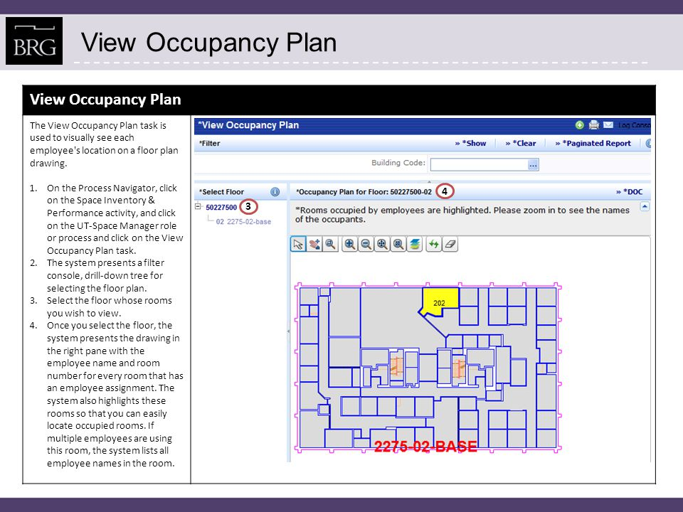 View Occupancy Plan The View Occupancy Plan task is used to visually see each employee's location on a floor plan drawing. 1.On the Process Navigator,