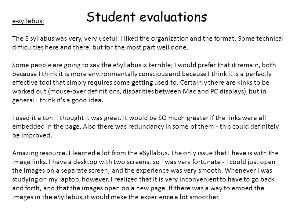 Student evaluations e-syllabus: The E syllabus was very, very useful. I liked the organization and the format. Some technical difficulties here and th