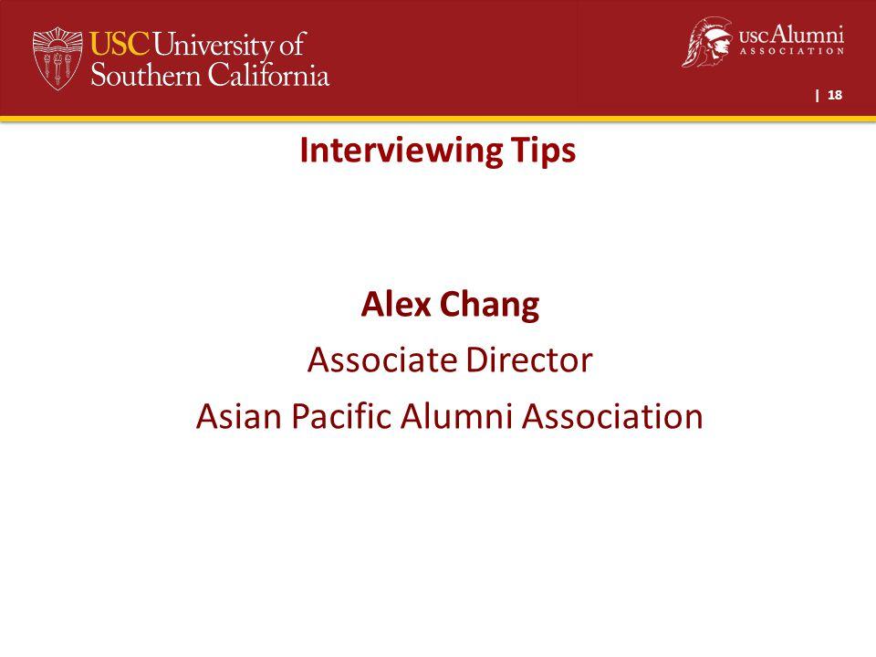 | 18 Interviewing Tips Alex Chang Associate Director Asian Pacific Alumni Association
