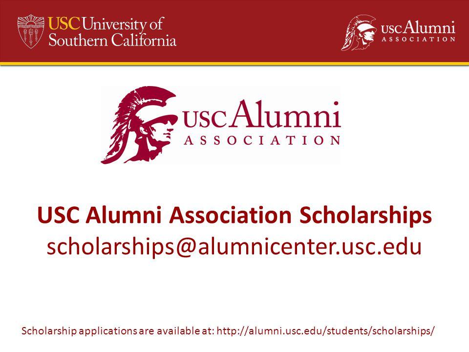 | 19 USC Alumni Association Scholarships scholarships@alumnicenter.usc.edu Scholarship applications are available at: http://alumni.usc.edu/students/scholarships/