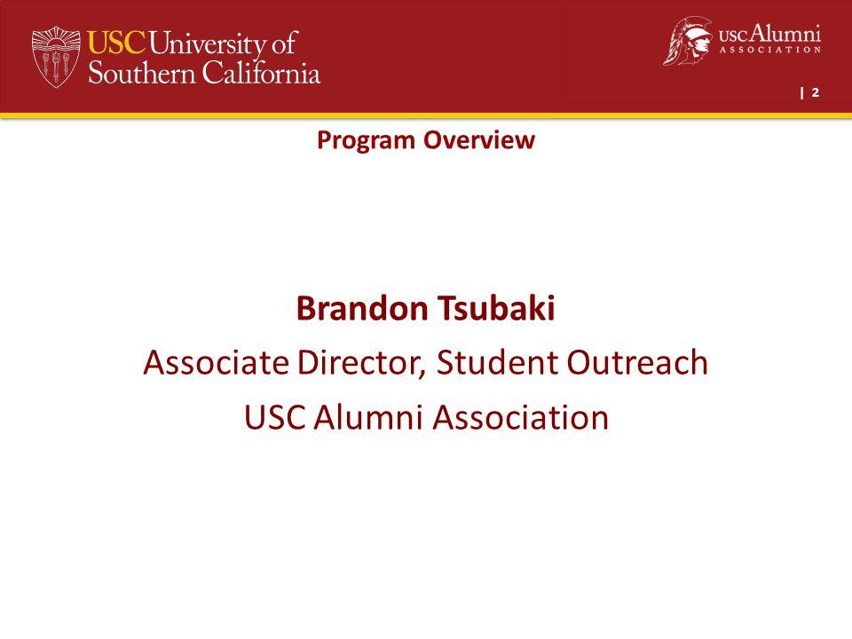 | 2 Program Overview Brandon Tsubaki Associate Director, Student Outreach USC Alumni Association