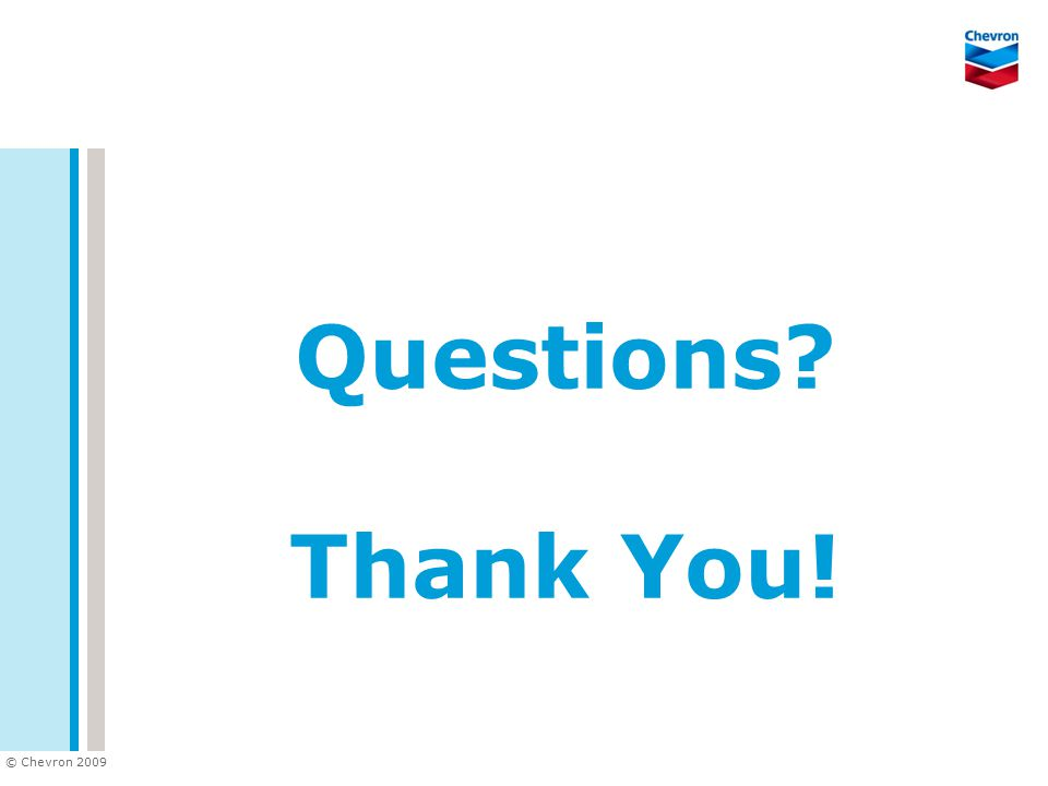 © Chevron 2009 Questions? Thank You!