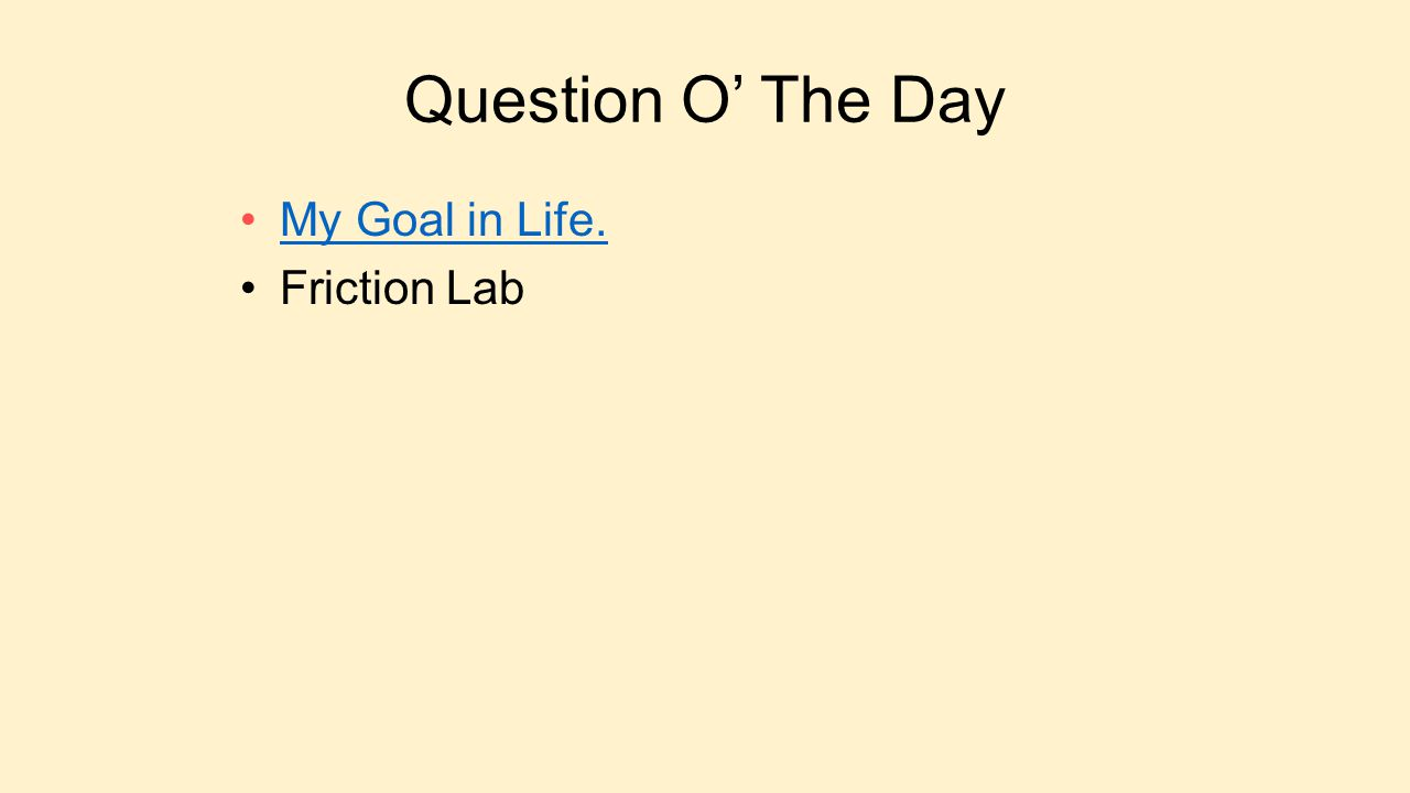 Question O' The Day My Goal in Life. Friction Lab