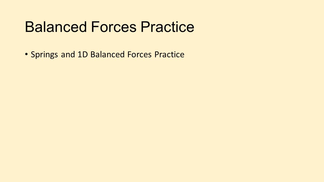Balanced Forces Practice Springs and 1D Balanced Forces Practice