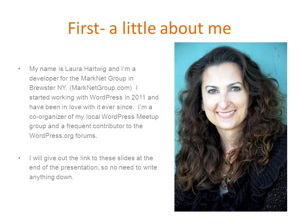 First- a little about me My name is Laura Hartwig and I'm a developer for the MarkNet Group in Brewster NY.