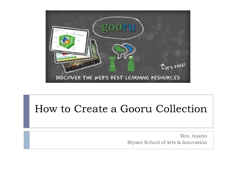 How to Create a Gooru Collection Mrs. Austin Bryant School of Arts & Innovation