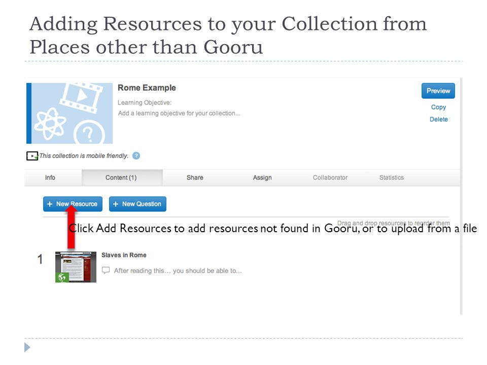 Adding Resources to your Collection from Places other than Gooru Click Add Resources to add resources not found in Gooru, or to upload from a file